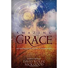 Amazing Grace: The Nine Principles of Living in Natural Magic by David Wolfe (2008-04-01)