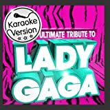 Ultimate Karaoke Tribute to Lady Gaga ! - The Best of Lady Gaga ( Deluxe Version ) by Papparazzi