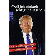 «Weil ich einfach sehr gut aussehe.»: Erschreckend wahre Worte von Donald J. Trump