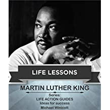 MARTIN LUTHER KING:  LIFE LESSONS: Teachings from one of the most meaningful non violent leaders in the world (English Edition)