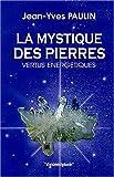 La mystique des pierres : Vertus énergétiques..