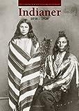 Indianer 1858-1928: Fotografische Reisen von Alaska bis Feuerland