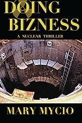 Doing Bizness: A Nuclear Thriller by Mary Mycio (2013-05-15)