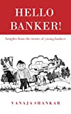 Hello Banker !: Insights from the stories of young bankers