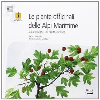 Le Piante Officinali Delle Alpi Marittime. Caratteristiche, Usi, Ricette, Curiosità