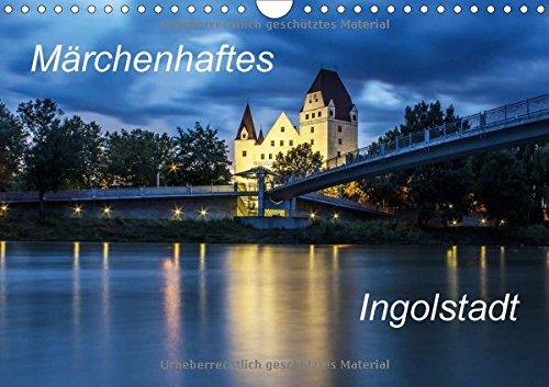 Märchenhaftes Ingolstadt (Wandkalender 2018 DIN A4 quer): Bilder von Ingolstadt aus vier Jahreszeiten (Monatskalender, 14 Seiten ) (CALVENDO Orte)