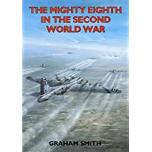 The Mighty Eighth in the Second World War (Aviation History)