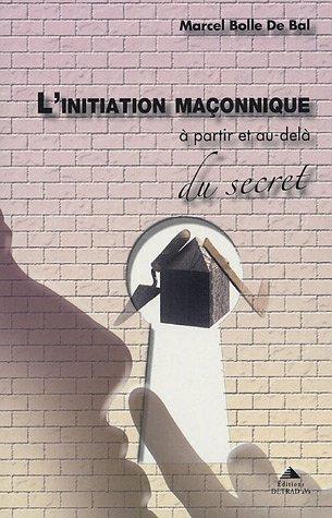 L'initiation maçonnique : A partir et au-delà du secret