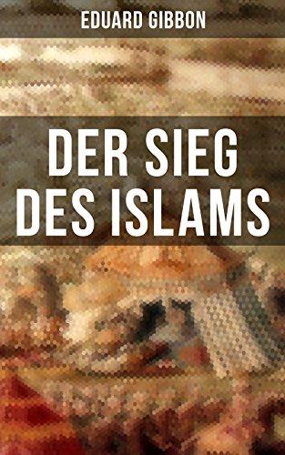 Der Sieg des Islams: Umwälzungen in Persien + Die Spaltung der orientalischen Sekten + Die griechischen Kaiser + Die Franken + Mohammed + Die Eroberungszüge ... der Araber + Verfall des arabischen Reiches
