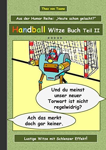 Handball Witze Buch - Teil II: Humor & Spaß: Ein Buch mit neuen Witzen und Bilderwitzen rund um das Thema Handball zum Lachen zusammengestellt von Theo ... schwarzen und doppeldeutigen Humor lieben.