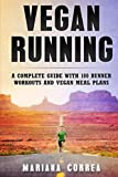 Vegan RUNNING: A COMPLETE GUIDE WITH 100 RUNNER WORKOUTS And VEGAN MEAL PLANS