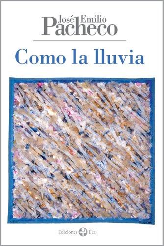 Como la lluvia. Poemas 2001-2008 por José Emilio Pacheco