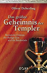 Das grösste Geheimnis der Templer. Rennes-le-Chateau, der Heilige Gral und die Bundeslade