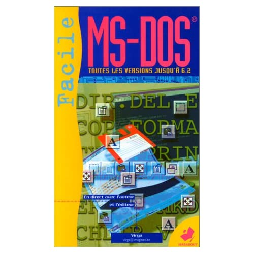 MS-DOS FACILE. Premier contact avec le MS-DOS, Toutes versions de 2 11 à 6 2