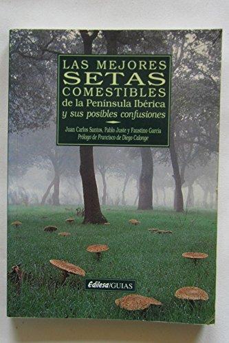 Las Mejores Setas Comestibles De La Peninsula Iberica Y Confusiones