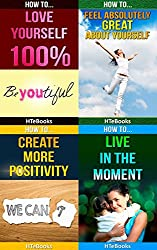 How To 4Pack - How To Love Yourself 100%, How To Feel Absolutely Great About Yourself, How To Create More Positivity, How To Live In The Moment: 4 books in 1 (How To 4Packs Book 13) (English Edition)