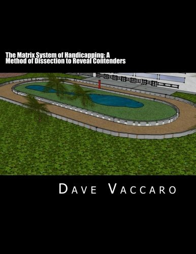 The Matrix System of Handicapping: A Method of Dissection to Reveal Contenders por Dave Vaccaro