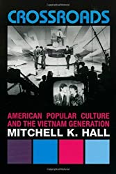 Crossroads: American Popular Culture and the Vietnam Generation (Vietnam: America in the War Years) by Mitchell K. Hall (2005-09-29)