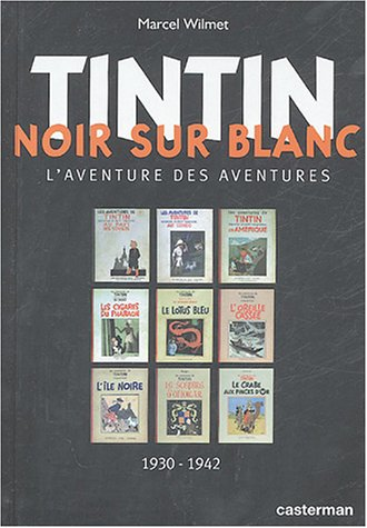 Tintin Noir Sur Blanc: L'aventure Des Aventures 1930 - 1942 par -