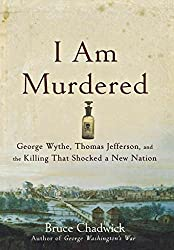 [(I Am Murdered : George Wythe, Thomas Jefferson, and the Killing That Shocked a New Nation)] [By (author) Bruce Chadwick] published on (January, 2009)