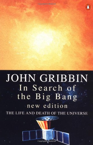 In Search of the Big Bang: The Life And Death of the Universe:Second Edition (Penguin Press Science)