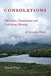 Consolations: The Solace, Nourishment, and the Underlying Meaning of Everyday Words