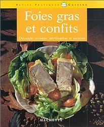 Foies gras et confits : Les subtilités de la découpe, de la cuisson et de la stérilisation, et aussi des recettes originales et gourmandes