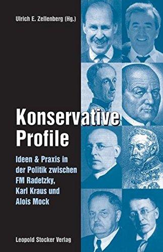 Konservative Profile: Ideen und Praxis in der Politik zwischen FM Radetzky, Karl Kraus und Alois Mock
