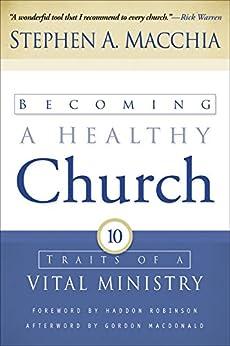 Becoming a Healthy Church: Ten Traits of a Vital Ministry di [Macchia, Stephen A.]