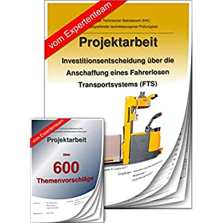 Technischer Betriebswirt Projektarbeit + Präsentation IHK Investitionsentscheidung Fahrerloses Transportsystem (FTS) +