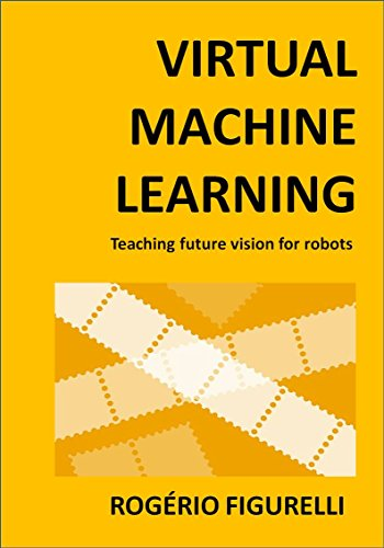 Virtual Machine Learning: Teaching future vision for robots (Portuguese Edition) por Rogério Figurelli