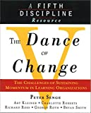 The Dance of Change: The Challenges of Sustaining Momentum in Learning Organizations (A Fifth Discipline Resource)