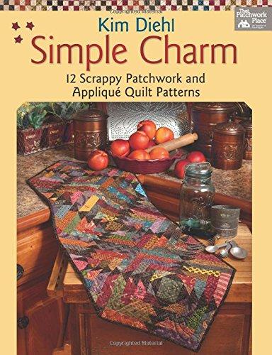 Simple Charm: 12 Scrappy Patchwork and Applique Quilt Patterns (That Patchwork Place) por Kim Diehl