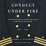 Conduct Under Fire: Four American Doctors and Their Fight for Life as Prisoners of the Japanese
