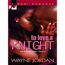 To Love a Knight (Mills & Boon Kimani): The Knight Family Trilogy (Kimani Romance Series)