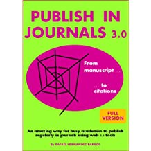 Publish in Journals 3.0: From Manuscript to Citations (Publish Research Papers in Academic Journals) (English Edition)