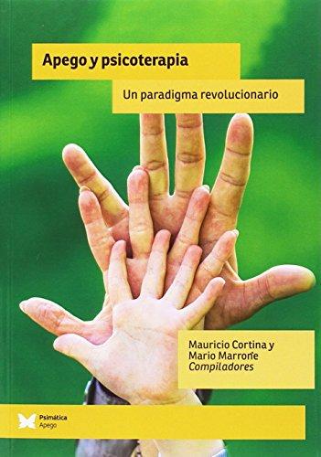 Apego y psicoterapia: Un paradigma revolucionario por MAURICIO CORTINA; MARIO MARRONE