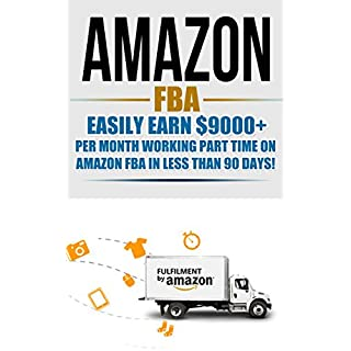 Amazon FBA: Easily Earn $9,000+ Per Month Working Part Time On Amazon FBA in Less Than 90 Days! (amazon fba, selling on amazon, amazon fba business, amazon ... how to sell on amaz) (English Edition)