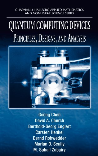 Quantum Computing Devices: Principles, Designs, and Analysis (Chapman & Hall/CRC Applied Mathematics & Nonlinear Science)