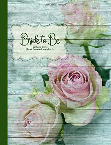 Bride to Be Vintage Rose Blank Journal Notebook: Romantic, Country, Blush Pink, Grey Wood, Green Wide Rule Journal, Wedding Shower Gift, Bridal Gift, ... (Bridal & Wedding Composition Books, Band 6) - Dusty Cream