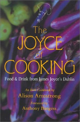 The Joyce of Cooking: Food and Drink from James Joyce's Dublin - An Irish Cookbook