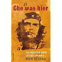 Che is hier: een roadtrip door Latijns-Amerika