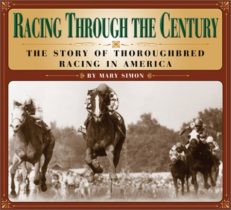 Racing Through the Century: The Story of Thoroughbred Racing in America por Mary Simon