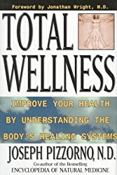 Total Wellness: Improve Your Health by Understanding the Body's Healing Systems