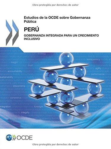 Estudios de la OCDE sobre Gobernanza Pública Estudios de la OCDE sobre Gobernanza Pública: Perú : Gobernanza integrada para un crecimiento inclusivo por OECD