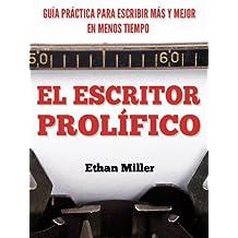El Escritor Prolífico: Guía Práctica para Escribir Más y Mejor en Menos Tiempo (Spanish Edition)