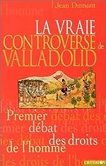 La vraie controverse de Valladolid - Premier débat des droits de l'homme de Jean Dumont