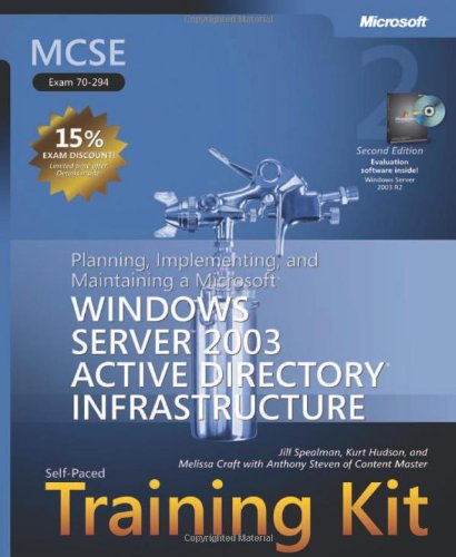 MCSE Self-Paced Training Kit (Exam 70-294): Planning, Implementing, and Maintaining a Microsoft® Windows Server™ 2003 Active Directory® Infrastructure por Jill Spealman