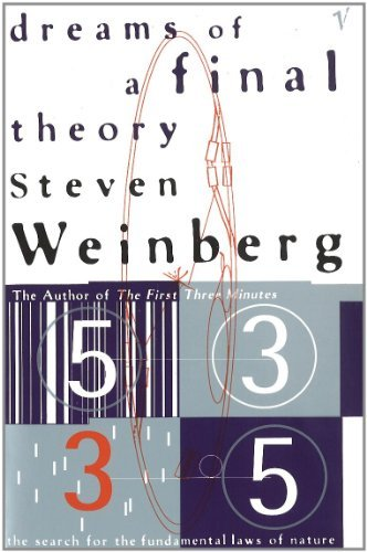 Dreams Of A Final Theory: The Search for The Fundamental Laws of Nature: Search for the Ultimate Law: Written by Steven Weinberg, 1993 Edition, (New Ed) Publisher: Vintage [Paperback]