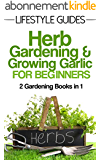 Herb Gardening and Growing Garlic, Gardening for Beginners: 2 Gardening Books in 1 (Lifestyle Guides Book 5) (English Edition)
